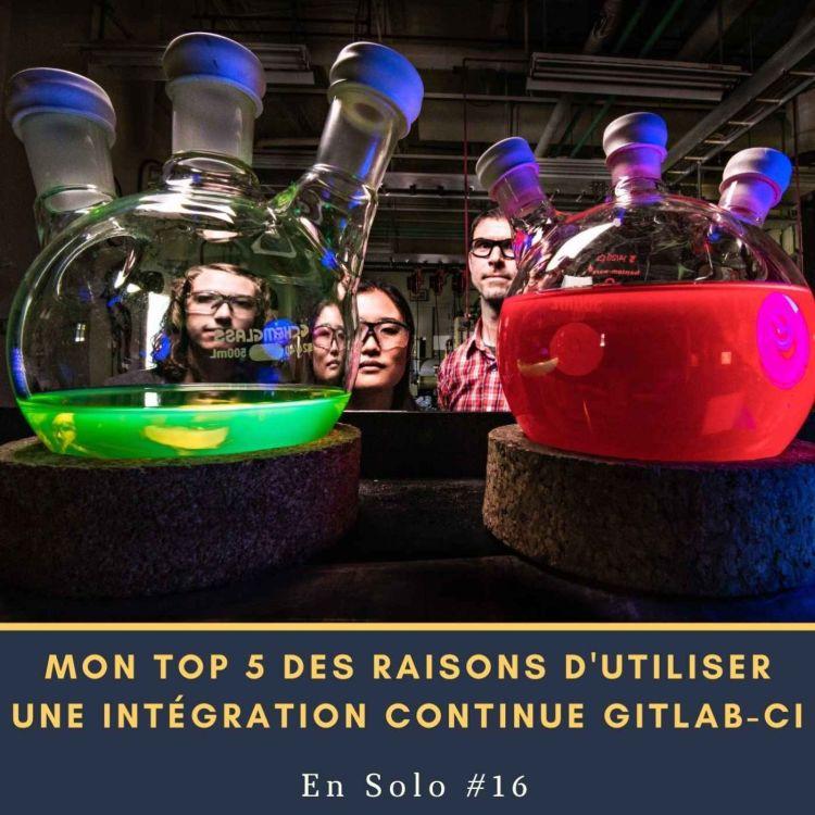 cover art for 🎙 En Solo #16 - Mon Top 5 des raisons d'utiliser une intégration continue GitLab CI