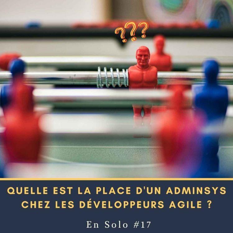 cover art for En Solo #17 - Quelle est la place d'un AdminSys chez les développeurs agile ?