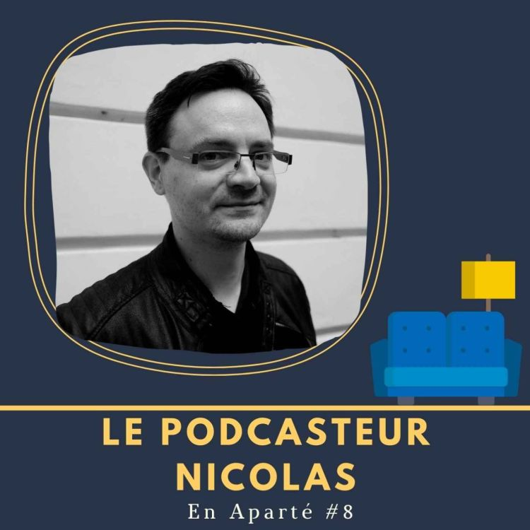 cover art for 🛋️ En Aparté #8 - Le podcasteur Nicolas