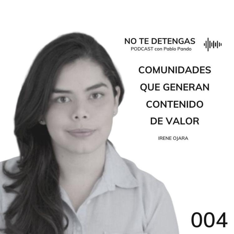 cover art for 004 | Comunidades que generan Contenido de Valor | Irene Ojara