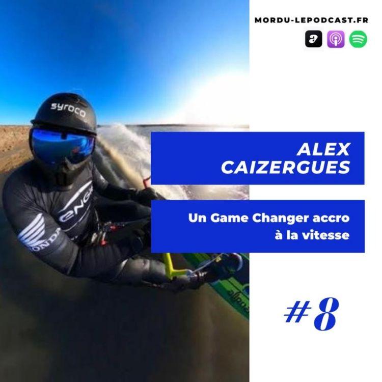 cover art for #8 - Alex CAIZERGUES - Un Game Changer accro à la vitesse