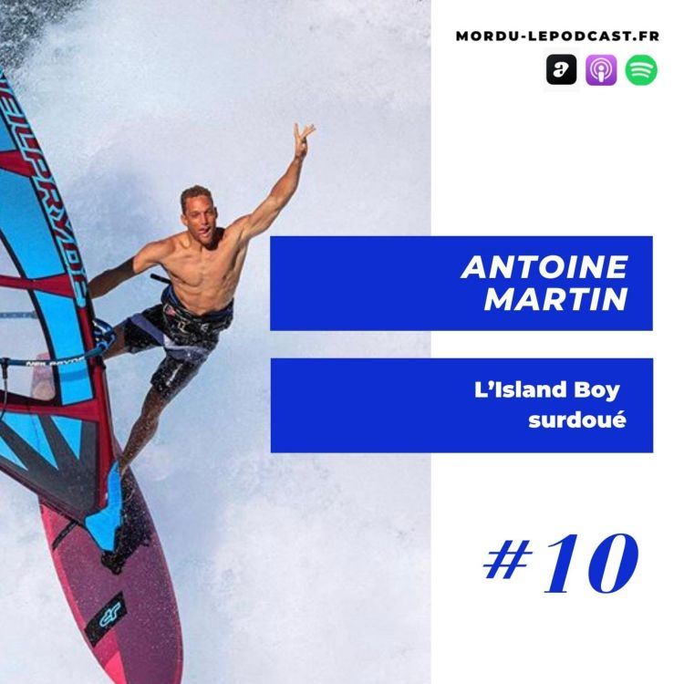 cover art for 10 - ANTOINE MARTIN - L'Island Boy surdoué - WINDSURF / SURF / LIFESTYLE