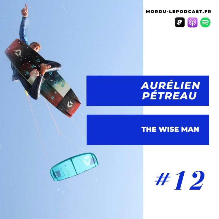 cover art for #12 - Aurélien PETREAU - The wise man - KITESURF / LIFESTYLE / ENTREPRENEUR