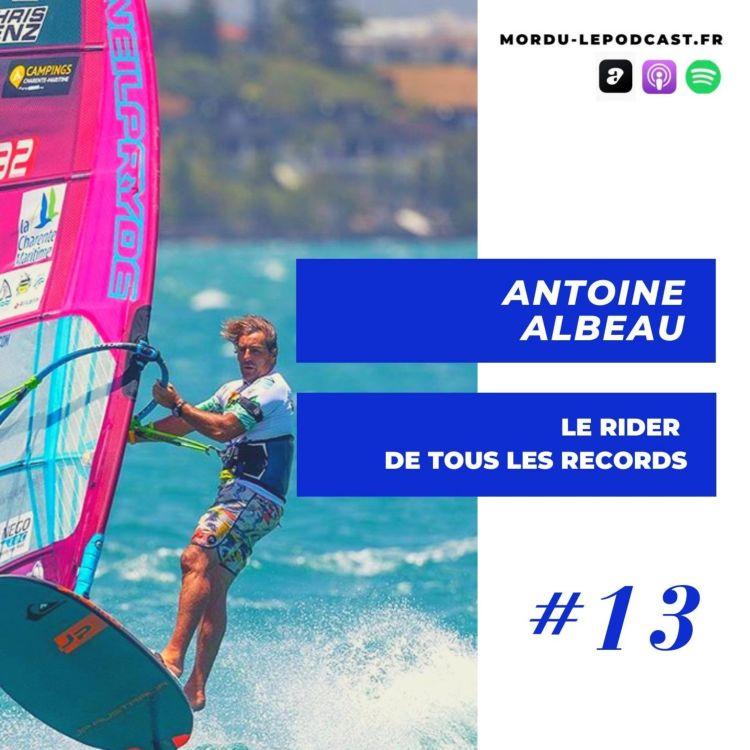 cover art for 13 - ANTOINE ALBEAU - Le rider de tous les records - WINDSURF / LIFESTYLE / WATERMAN