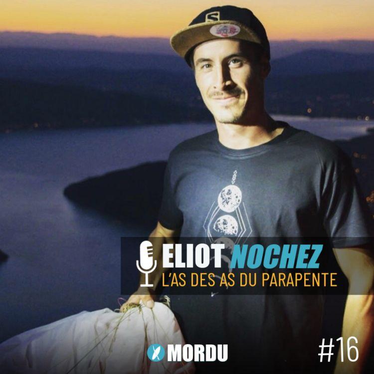 cover art for 16 - ELIOT NOCHEZ - L'As des as du parapente - PARAPENTE / KITESURF / PROFESSION CASCADEUR