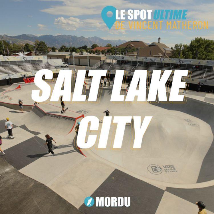 cover art for SALT LAKE CITY  : Le Spot Ultime de Vincent Matheron