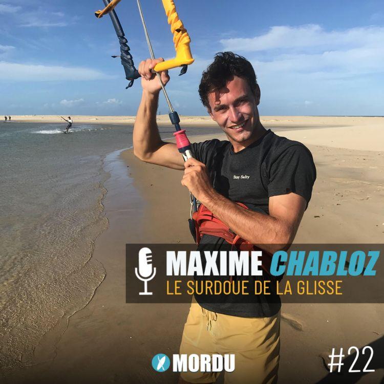 cover art for 22 - Maxime CHABLOZ - Le surdoué de la glisse - KITESURF / SKI / FREESTYLE / FREERIDE