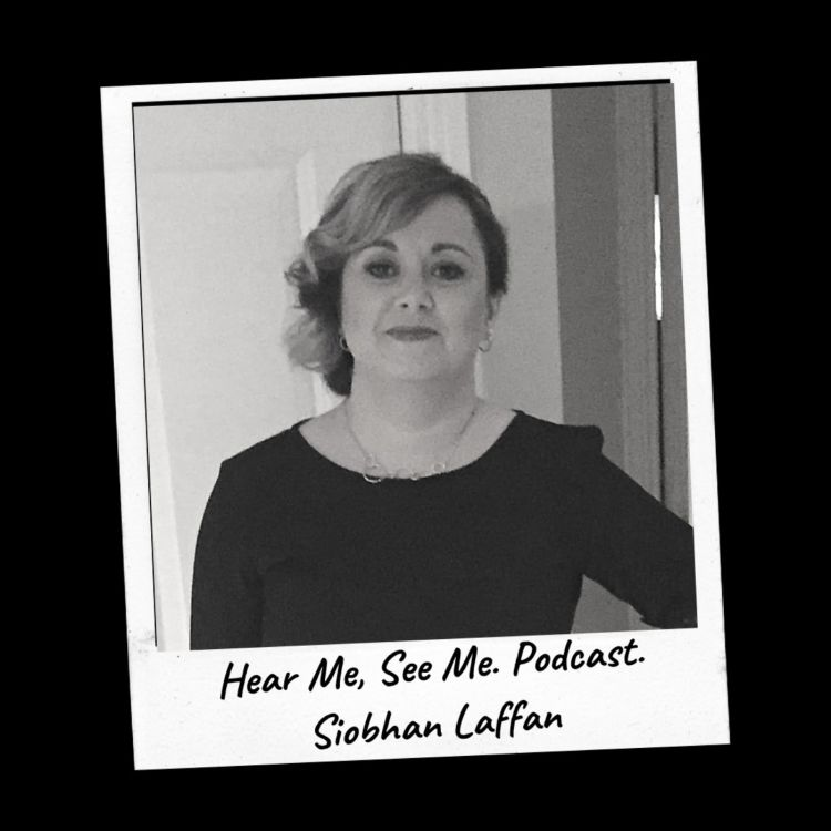 cover art for Hear Me, See Me. Podcast. Siobhan Laffan.