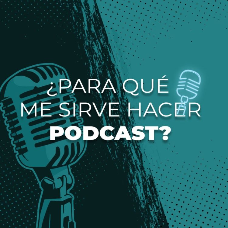 cover art for ¿Para qué me sirve hacer podcast?
