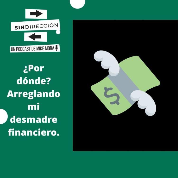 cover art for ¿Por dónde? Arreglando mi desmadre financiero.