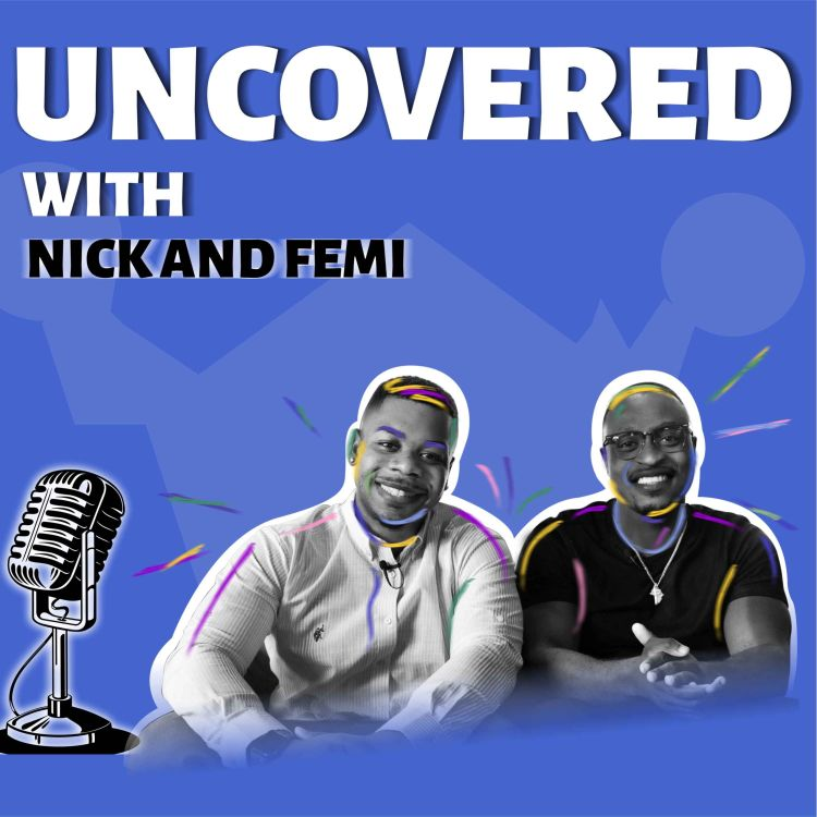 cover art for Nick and Femi UNCOVER: Real, Raw & Vulnerable Conversations