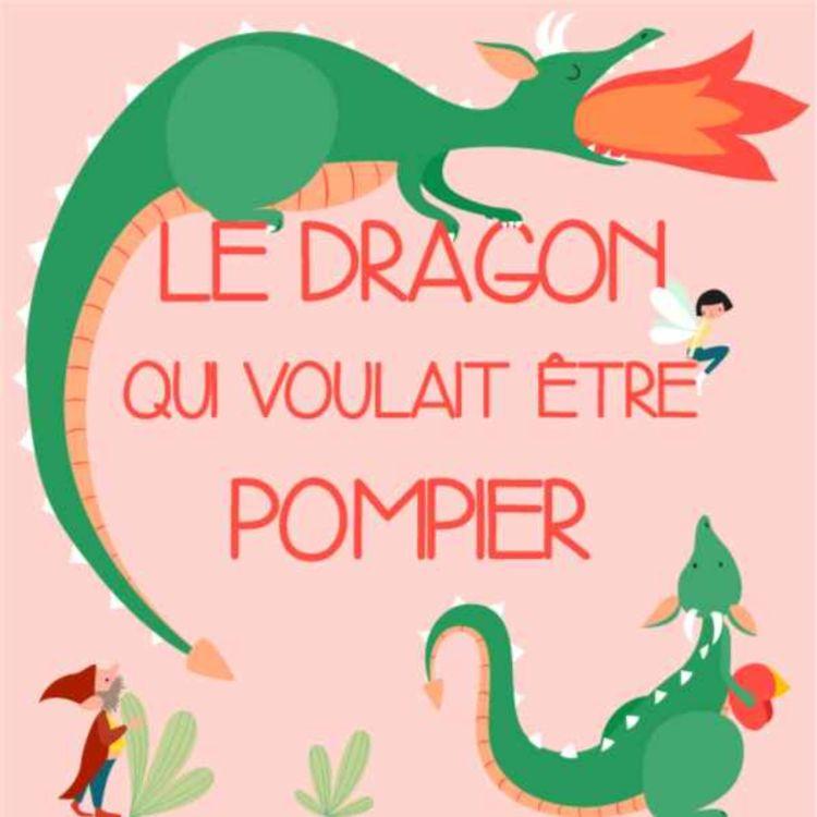 cover art for Le dragon qui voulait être pompier