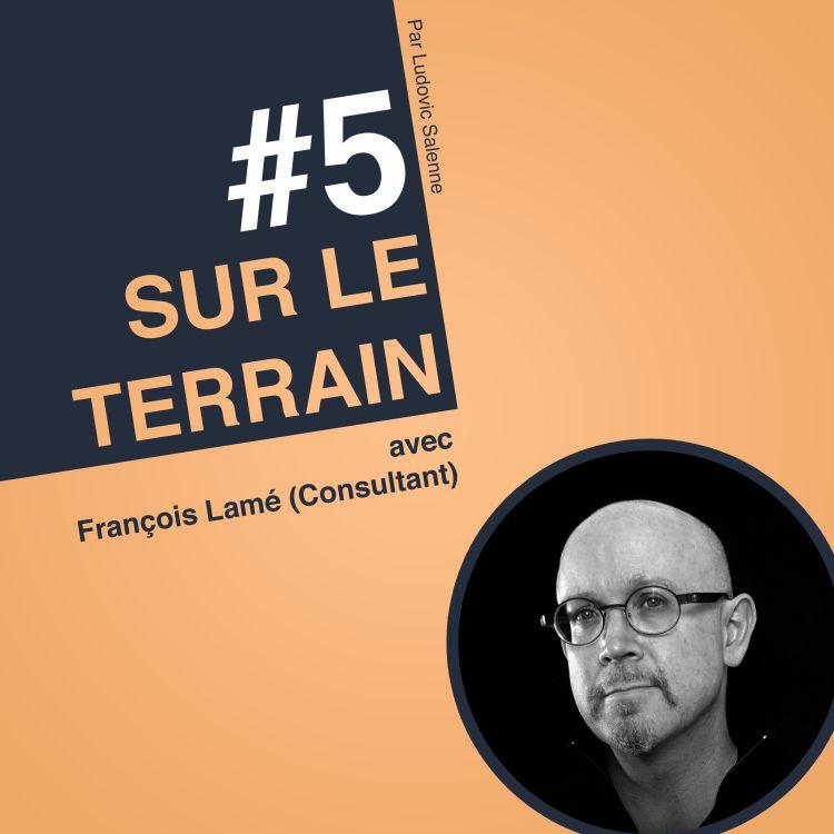 """cover art for #5 François Lamé : """"Le Storytelling, les audiences en face vont chercher à savoir si c'est réel !"""""""