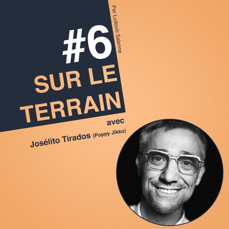 "cover art for #6 Josélito Tirados : ""Le Marketing, si ça marche pas, c'est une question de Leadership !"""