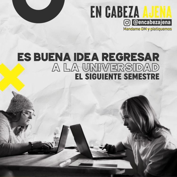 cover art for Es buena idea regresar a la Universidad el siguiente Semestre
