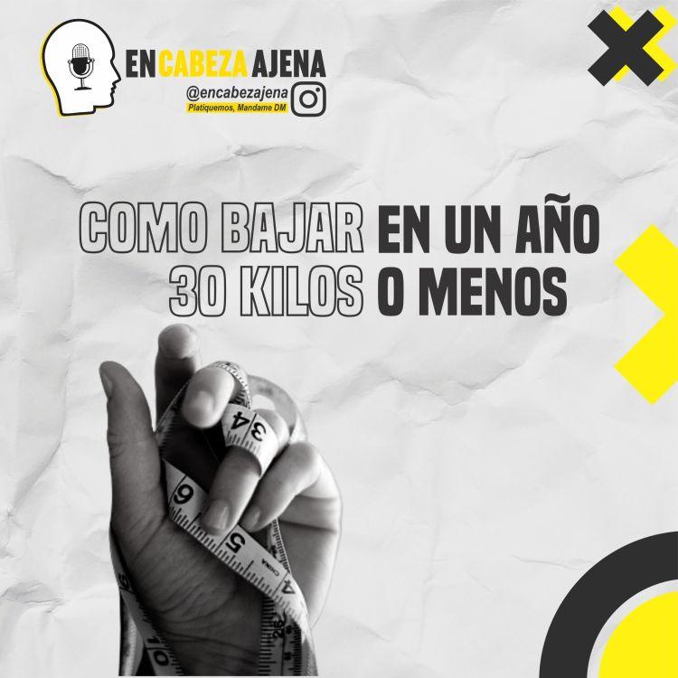 cover art for Como Bajar 30 Kilos en un Año o Menos