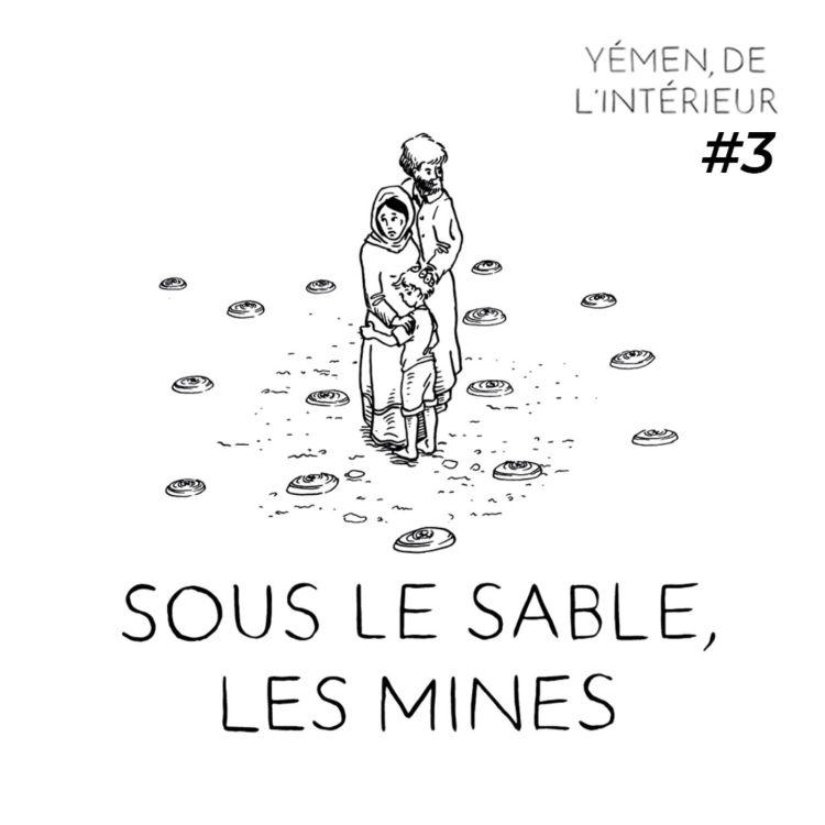 cover art for YEMEN, DE L'INTERIEUR #3 Sous le sable, les mines