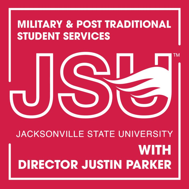 cover art for Military & Post Traditional Student Services with Justin Parker of JSU