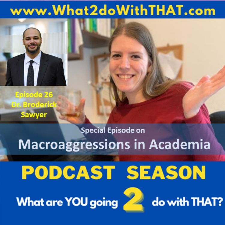 cover art for Episode 26 - Microaggressions in Academia (Dr. Broderick Sawyer)