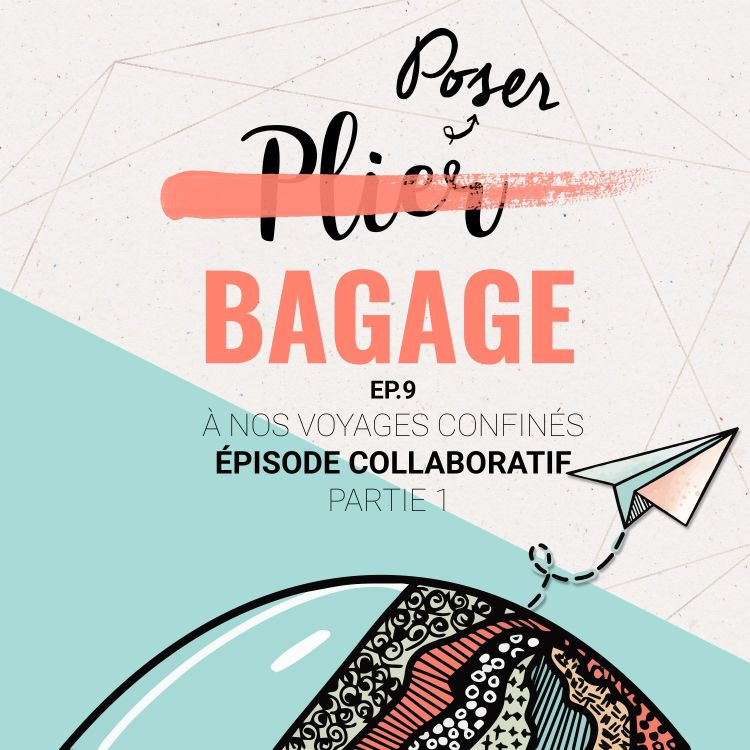 cover art for [Poser Bagage 9 ] À nos voyages confinés - Partie 1