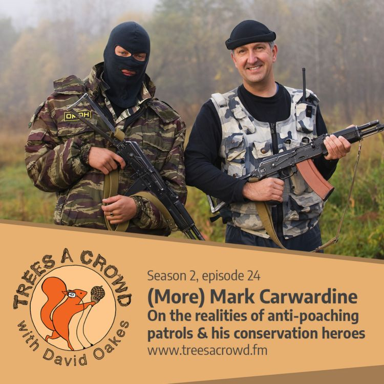 cover art for (More) Mark Carwardine: On the realities of anti-poaching patrols & his conservation heroes