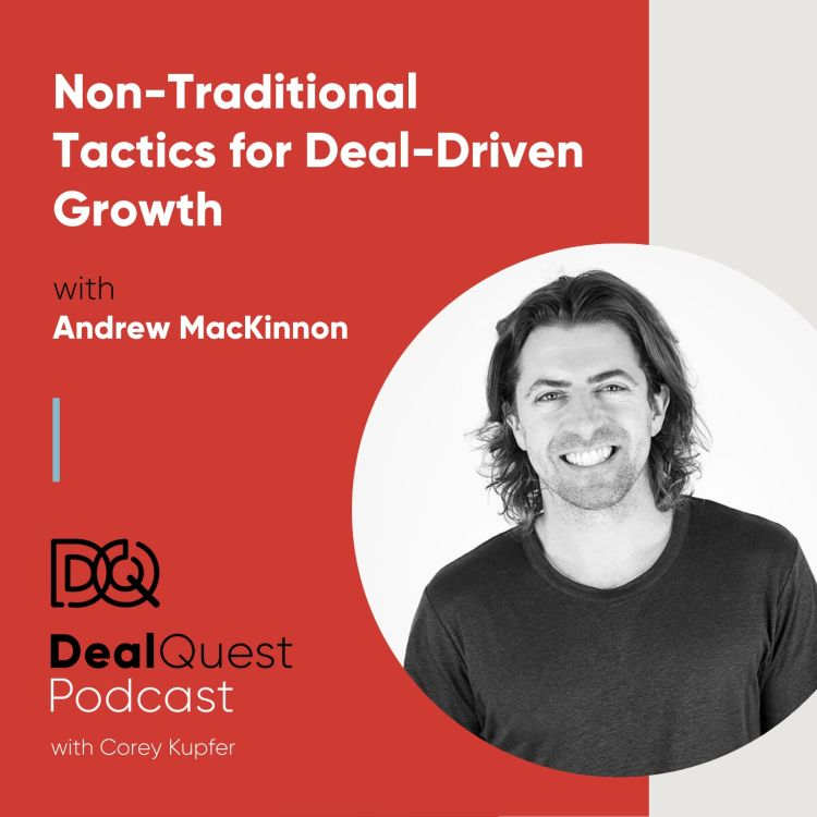 cover art for Episode 65: Non-Traditional Tactics for Deal-Driven Growth, with Andrew MacKinnon