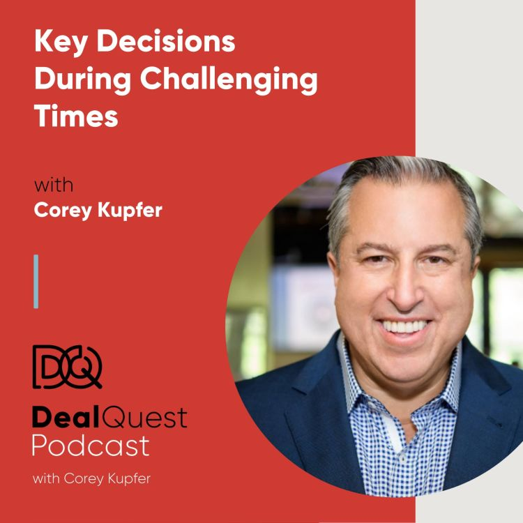 cover art for Episode 68: Key Decisions During Challenging Times, with Corey Kupfer