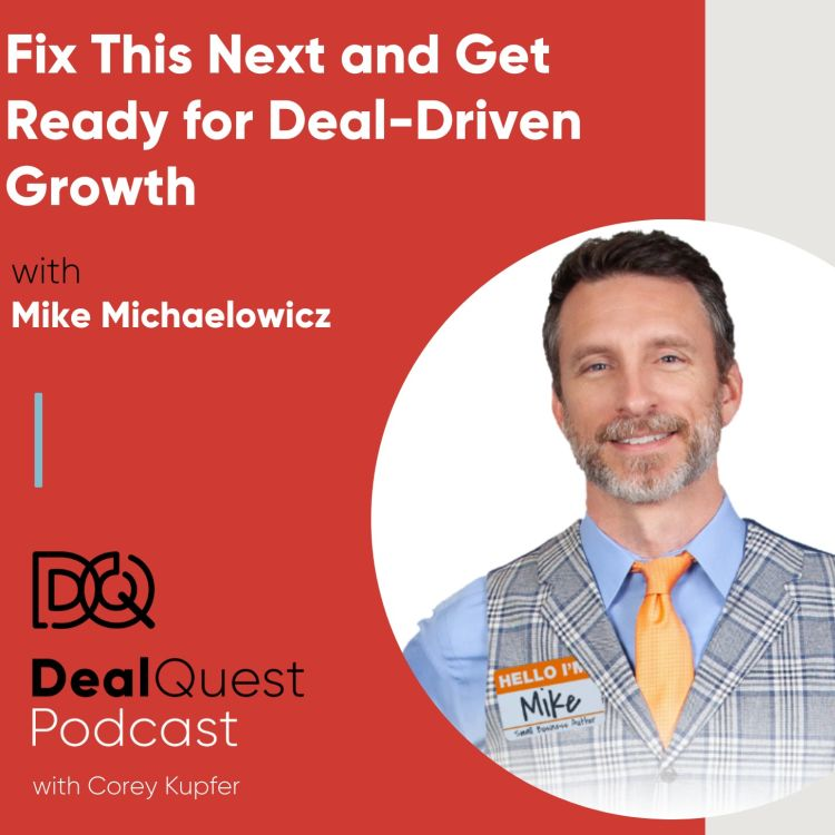 cover art for Episode 69: Fix This Next and Get Ready for Deal-Driven Growth, with Mike Michaelowicz