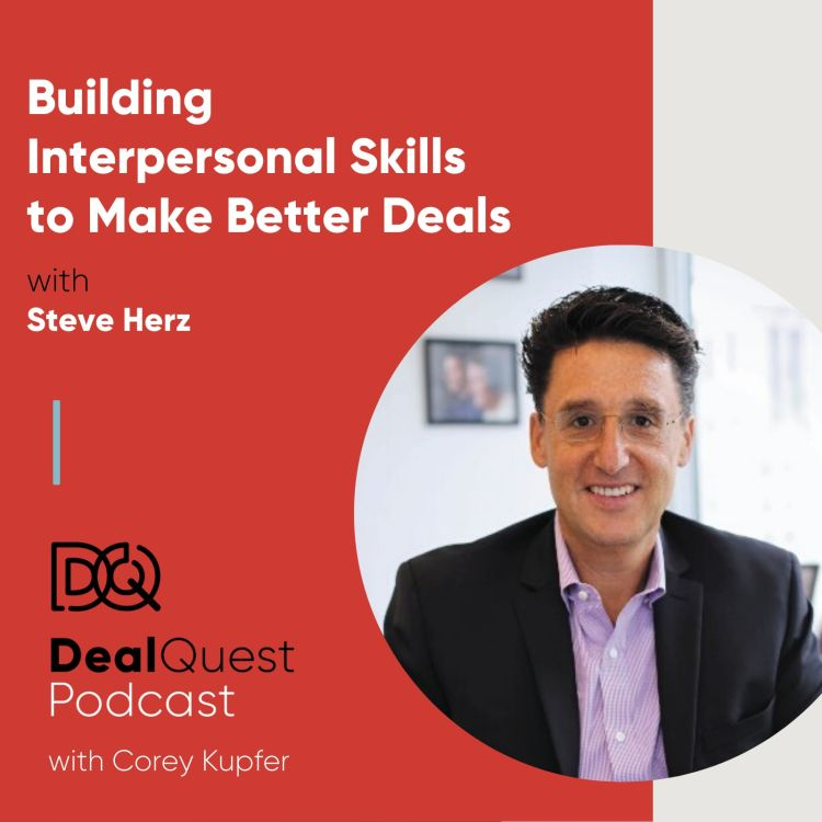cover art for Episode 74: Building Interpersonal Skills to Make Better Deals, with Steve Herz