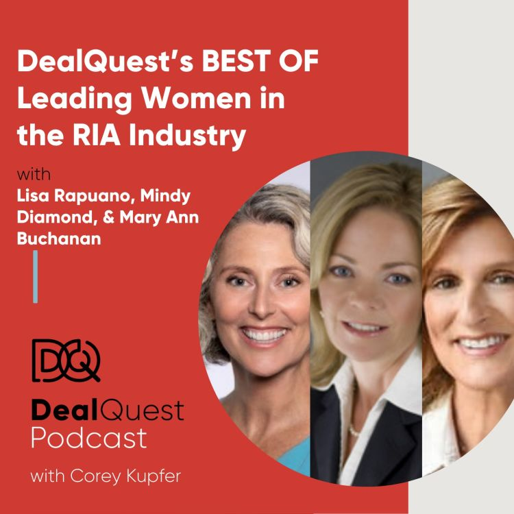 cover art for Episode 77: DealQuest's BEST OF Leading Women in the RIA Industry, with Lisa Rapuano, Mindy Diamond, & Mary Ann Bunchanan
