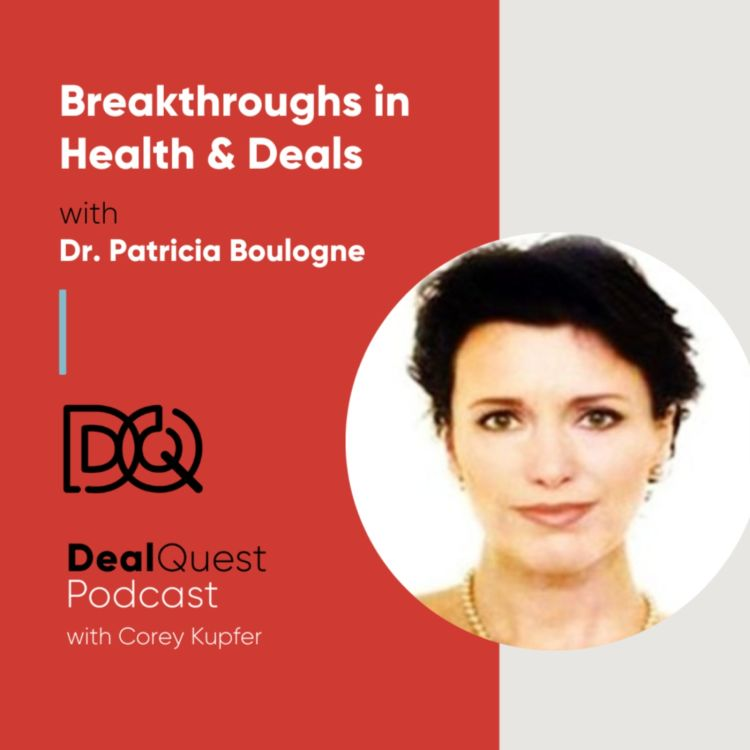cover art for Episode 114: Breakthroughs in Health & Deals with Dr. Patricia Boulogne