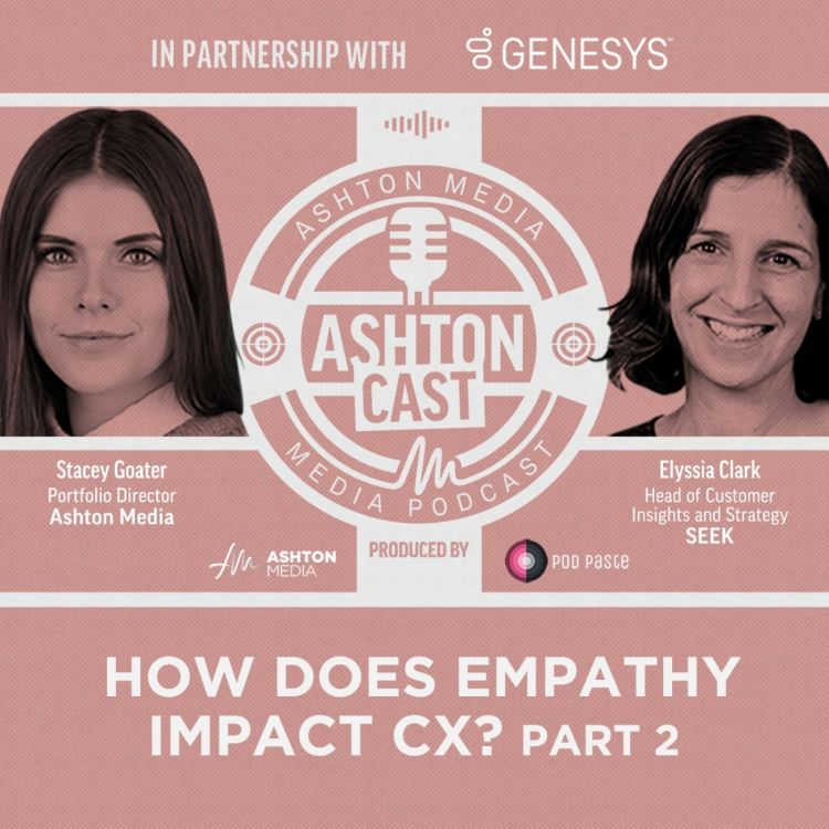 cover art for How Does Empathy Impact CX? | Elyssia Clark | SEEK | | Part 2