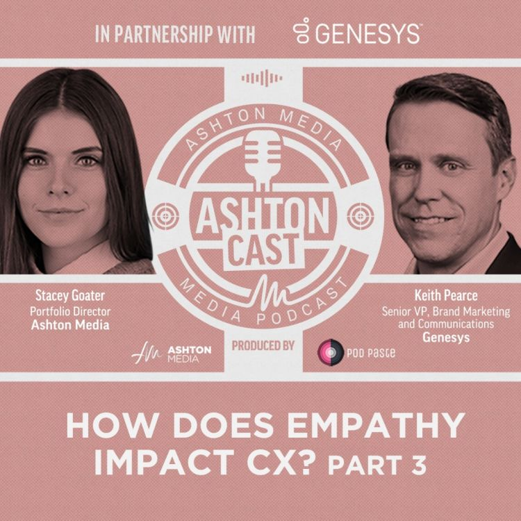 cover art for How Does Empathy Impact CX? | Keith Pearce | Genesys | Part 3