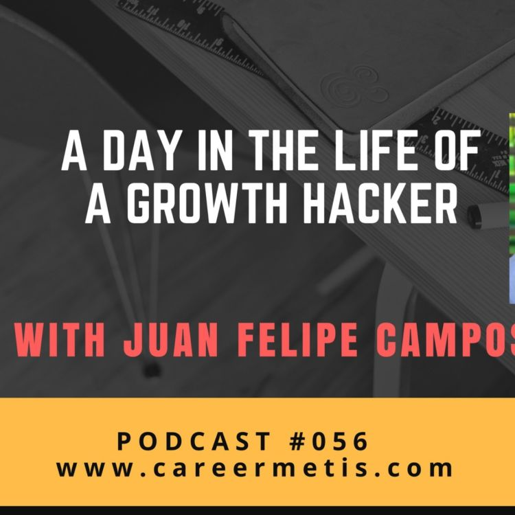 cover art for #56 – A Day in the Life of a Growth Hacker – Juan Felipe Campos