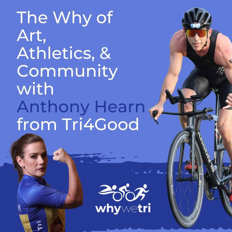 cover art for Why We Tri Podcast Relaunch: @Tri4Good w/ Anthony S. Hearn