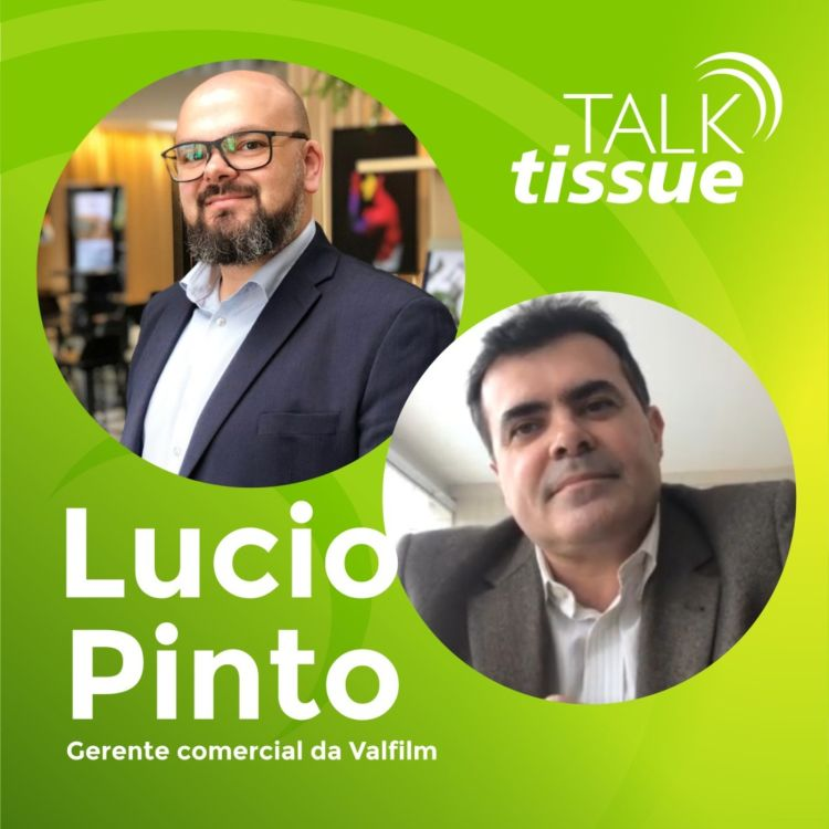 cover art for Talk Tissue com Lúcio Pinto, gerente comercial da Valfilm
