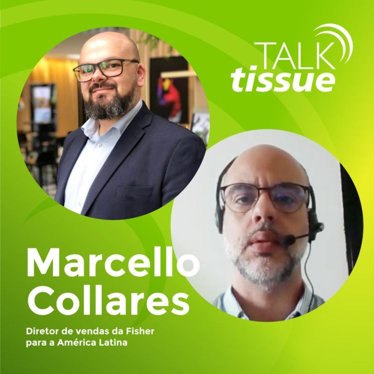 cover art for Talk Tissue com Marcello Collares, diretor de vendas da Fischer para a América Latina