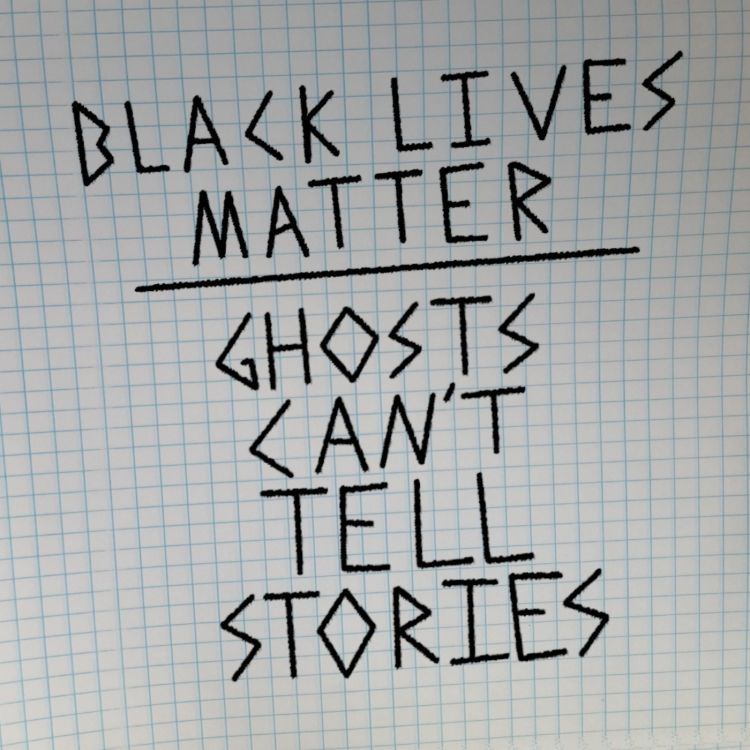 cover art for Black Lives Matter - Ghosts Can't Tell Stories