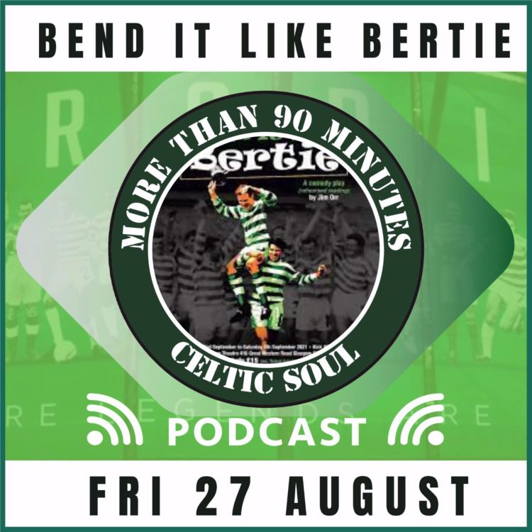 cover art for Celtic Soul Podcast Episode 90 - Bend it like Bertie Special with Jim Orr & Des McClean