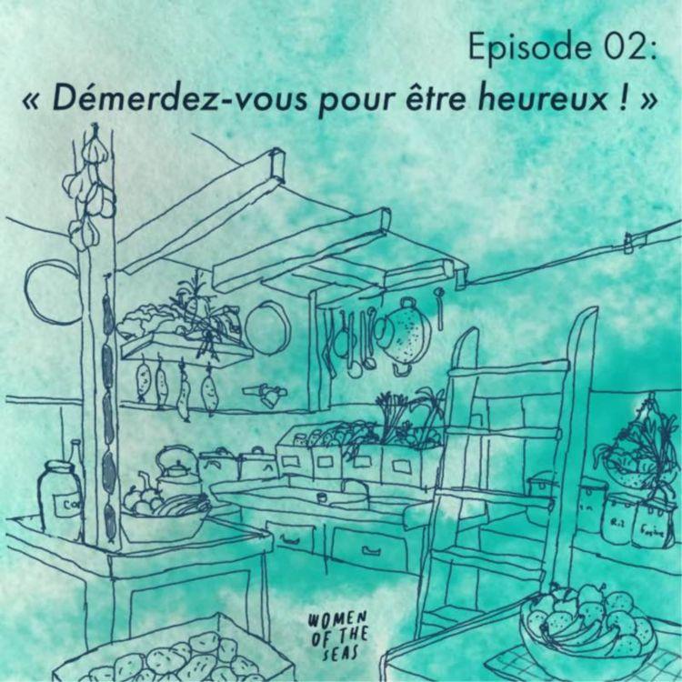 """cover art for Episode 02 : """"Démerdez-vous pour être heureux !"""""""