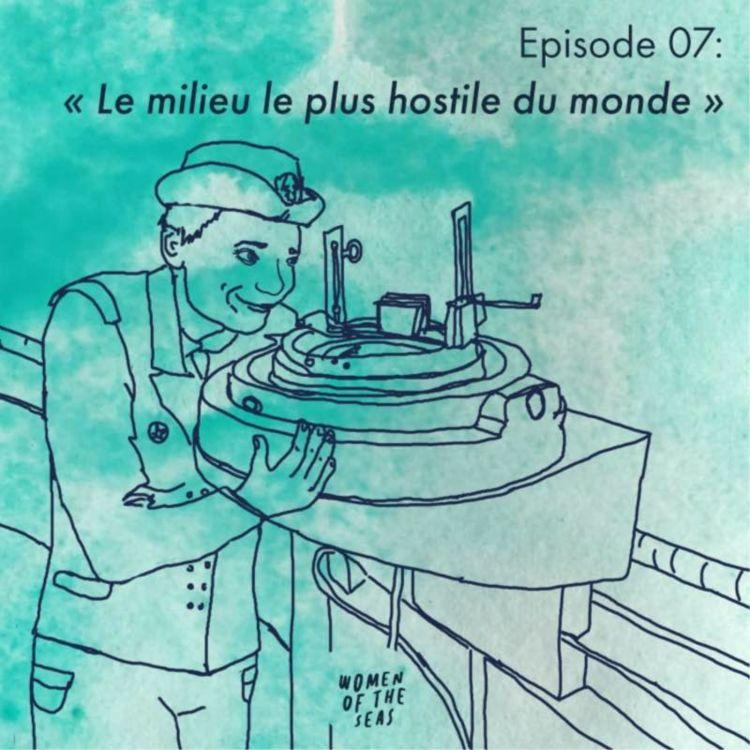 """cover art for Episode 07 : """"Le milieu le plus hostile du monde"""""""