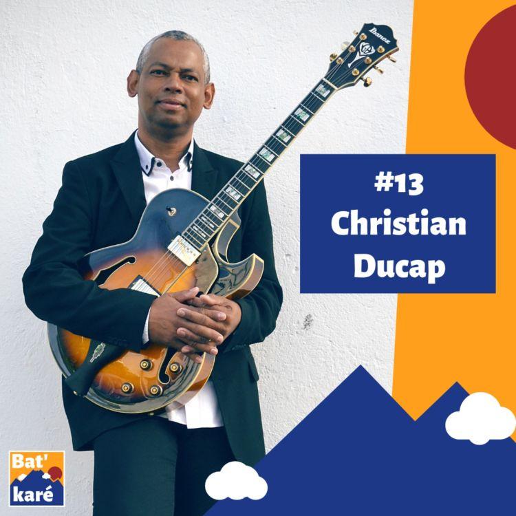 cover art for #13 - Christian Ducap : Transmettre le séga réunionnais