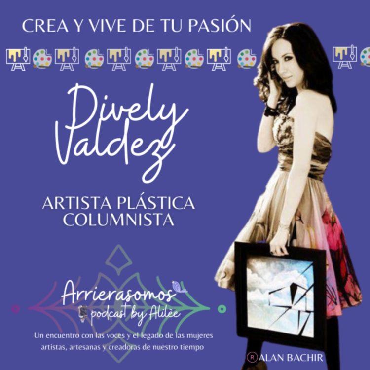 cover art for 29. Ser artista autodidacta y crear tu propio estilo | Dively Valdez, pintora y columnista de arte