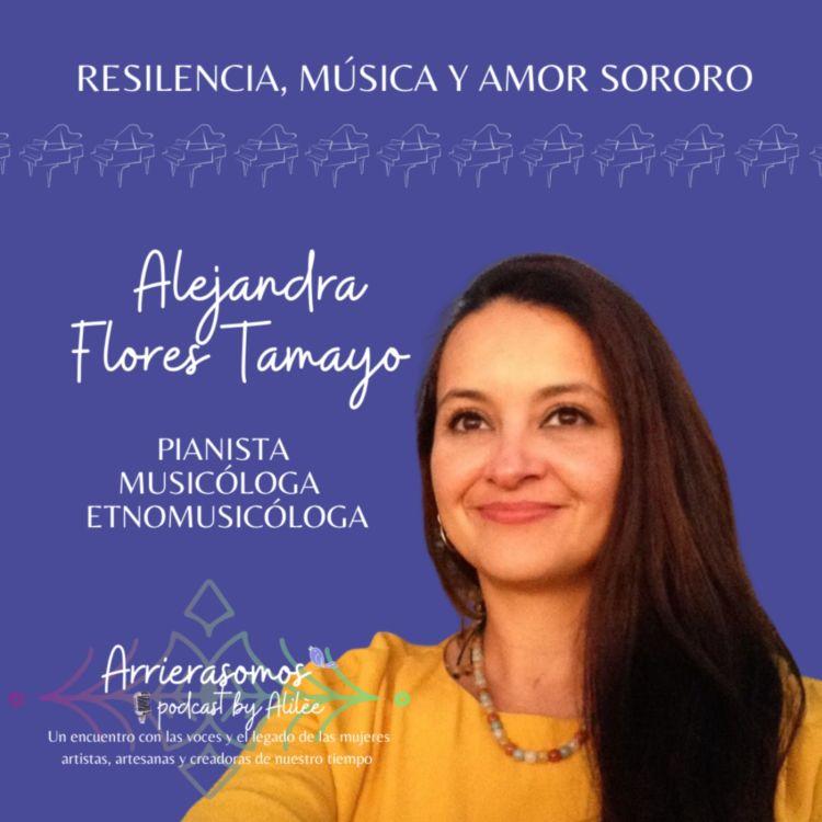 cover art for 32. Continuar remando durante la tormenta | Alejandra Flores Tamayo, socióloga, pianista, musicóloga, etnomusicóloga