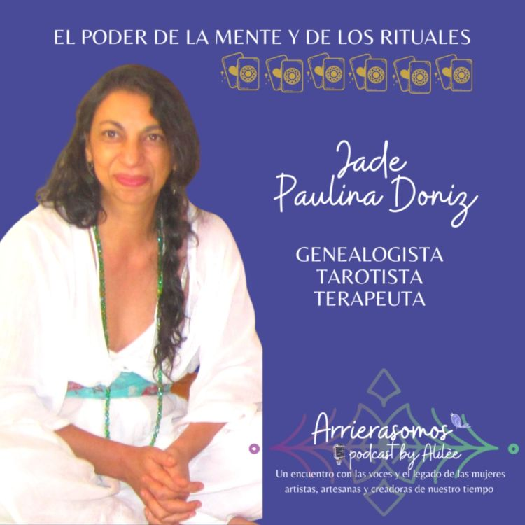 cover art for 33. Comprender a nuestras ancestras para sanar | Paulina Jade Doniz, genealogista, tarotista, terapeuta, conferencista