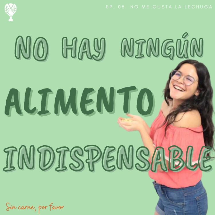 cover art for No hay alimentos indispensables | No me gusta la lechuga