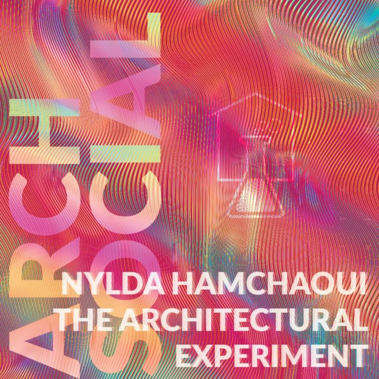 cover art for 12: Nylda Hamchaoui, The Architectural Experiment