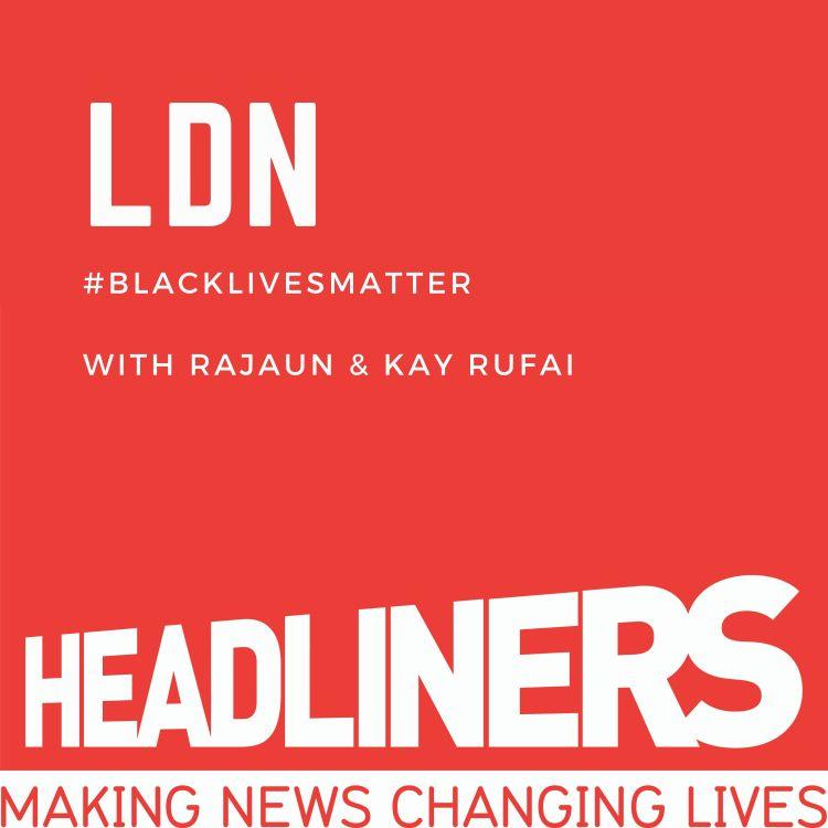 cover art for LDN #BlackLivesMatter With Rajaun & Kay Rufai