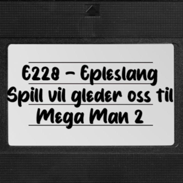 cover art for E228 - Epleslang, Spill vi gleder oss til, Mega Man 2
