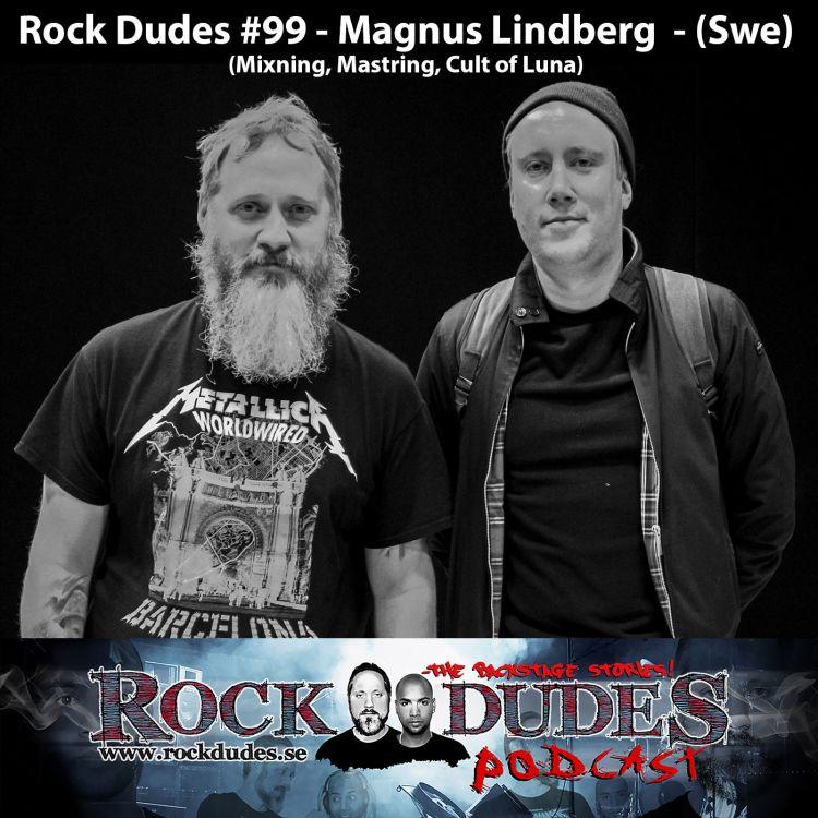 cover art for Rock Dudes #99 - Magnus Lindberg (Mixning, Mastring, Cult of Luna) - (Swe)